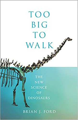 5035d268599 Too Big to Walk  The New Science of Dinosaurs  Amazon.co.uk  Brian J. Ford   9780008218904  Books