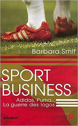 315e578a138ce Sport Business : Adidas, Puma... La guerre des logos: 9782258075139 ...