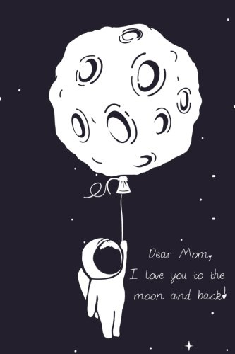 Read Online Dear Mom, I love you to the moon and back!: Sentimental Mother's Day Gift - Keepsake Journal for Mom - Gift to Mom from Child pdf epub