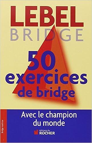 En ligne 50 exercices de Bridge avec le champion du monde : Version adaptée à la Majeure 5e nouvelle génération pdf, epub