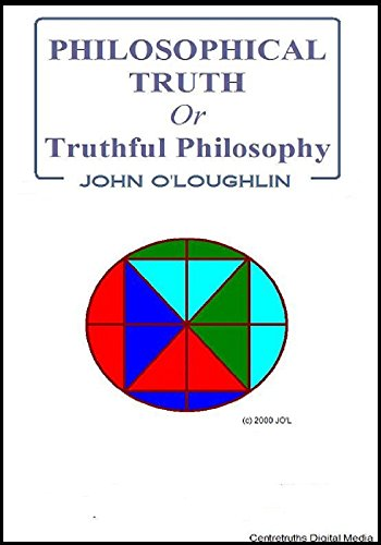 Philosophical Truth: or Truthful Philosophy