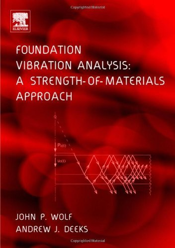 Foundation Vibration Analysis: A Strength of Materials Approach by John P Wolf (2004-04-06)