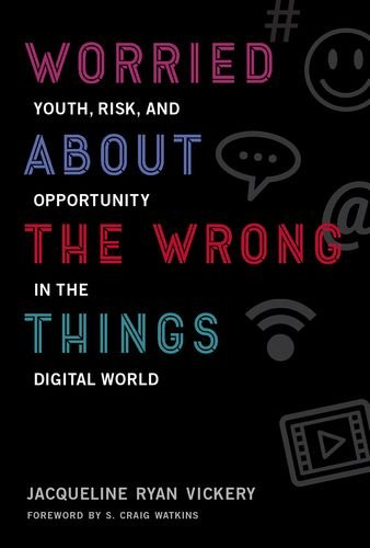Distressed About the Wrong Things: Youth, Risk, and Opportunity in the Digital World (The John D. and Catherine T. MacArthur Foundation Series on Digital Media and Wisdom)