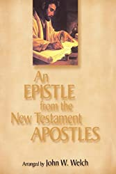 An Epistle from the New Testament Apostles: The Letters of Peter, Paul, John, James, and Jude, Arranged by Themes, With Readings from the Greek and the Joseph Smith Translation