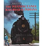 The Pennsylvania Railroad In Indiana by William J. Watt front cover