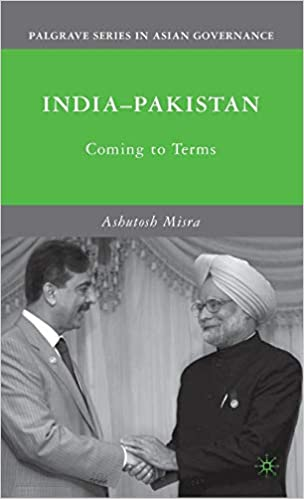 India-Pakistan: Coming to Terms (Palgrave Series in Asian Governance)