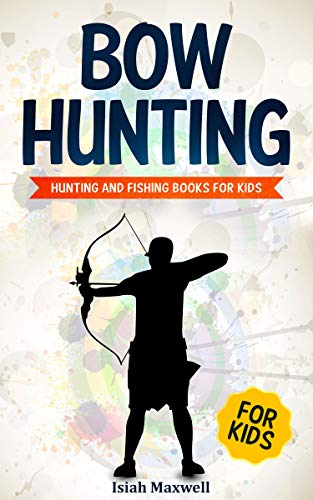 Bow Hunting for Kids: Hunting and Fishing Books for Kids (Best Ground Blind For Bowhunting)