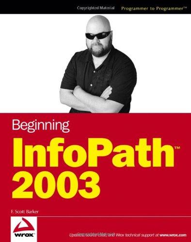 Beginning InfoPath 2003 by F. Scott Barker, Publisher : Wrox