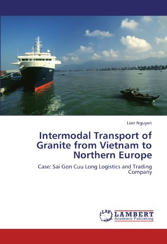 Intermodal Transport of Granite from Vietnam to Northern Europe: Case: Sai Gon Cuu Long Logistics and Trading Company by Lien Nguyen