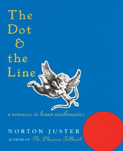 By Norton Juster - The Dot and the Line: A Romance in Lower Mathematics (11/15/00) PDF