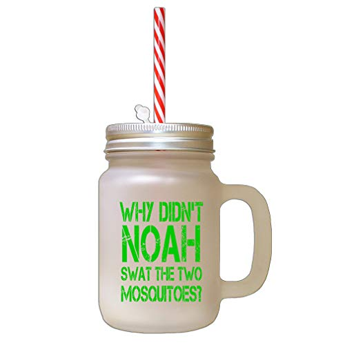 Green Why Didn'T Noah Swat The Two Mosquitoes Frosted Glass Mason Jar With Straw from Style In Print