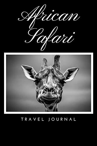 African Safari Travel Journal: A Prompted Diary To Record 50 Days Of Memories and Experiences From Your African Journey