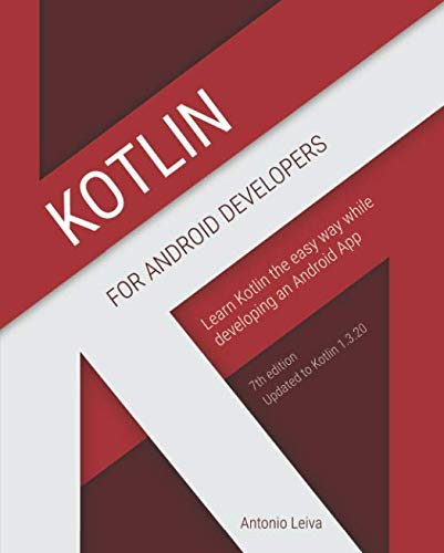 Kotlin for Android Developers: Learn Kotlin the easy way while developing an Android App