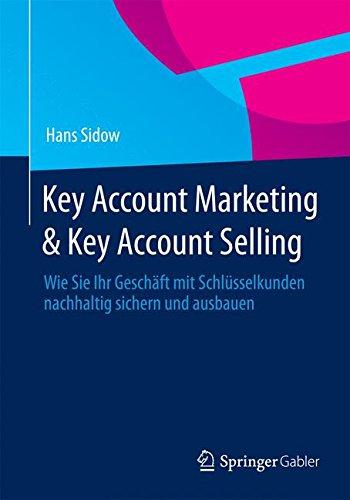 Key Account Marketing & Key Account Selling: Wie Sie Ihr Geschäft mit Schlüsselkunden nachhaltig sichern und ausbauen Taschenbuch – 5. Februar 2015 Hans Sidow Springer Gabler 3658063548 Betriebswirtschaft