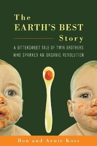 The Earth's Best Story: A Bittersweet Tale of Twin Brothers Who Sparked an Organic Revolution by Ron Koss (2010-02-04) ()