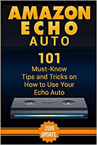 Amazon Echo Auto: 101 Must-Know Tips and Tricks on How to