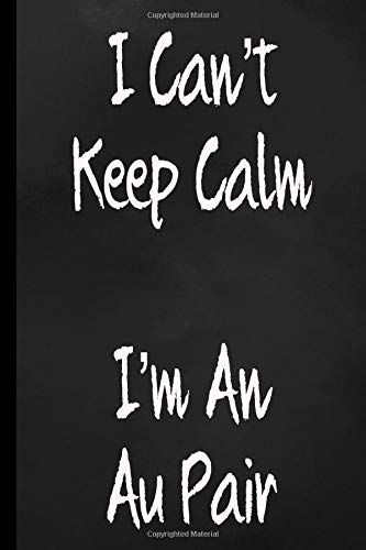 I Can't Keep Calm I'm An Au Pair  Funny College Lined Journal