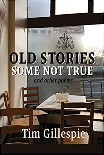 Old Stories Some Not True And Other Poems Gillespie Tim Ayers Lana Hechtman 9781936657513 Amazon Com Books