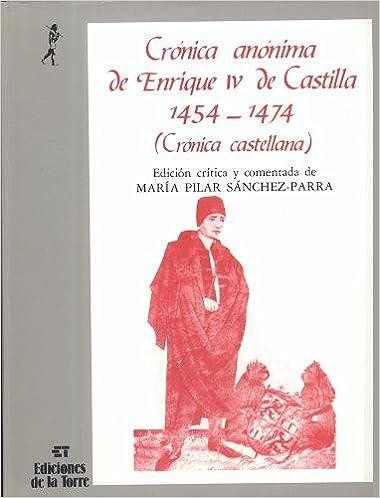 Crónica anónima de Enrique IV de Castilla, 1454-1474 ...
