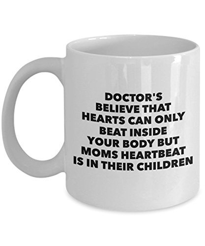 Funny Quote 11Oz Coffee Mug, Doctor'S Believe That Hearts Can Only Beat Inside Your Body But Moms Heartbeat Is In Their Children for Dad, Grandpa, H