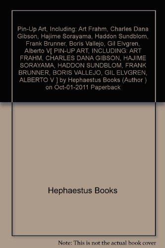 [ { PIN-UP ART, INCLUDING: ART FRAHM, CHARLES DANA GIBSON, HAJIME SORAYAMA, HADDON SUNDBLOM, FRANK BRUNNER, BORIS VALLEJO, GIL ELVGREN, ALBERTO V } ] by Hephaestus Books (AUTHOR) Oct-01-2011 [ Paperback ]