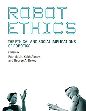 Robot Ethics: The Ethical and Social Implications of