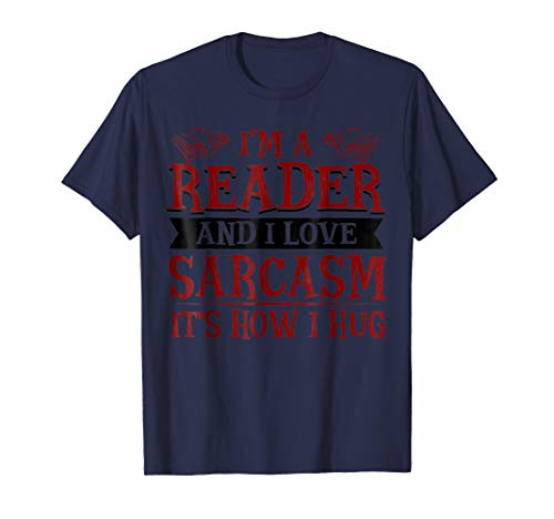 Book Tee I'm A Reader And I Love Sarcasm It's How I -