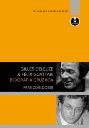 Gilles Deleuze e Félix Guattari. Biografia Cruzada
