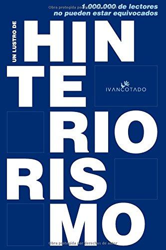 Un lustro de Hinteriorismo: Claves para un nuevo INteriorismo centrado en gestar negocios rentables (Spanish Edition) [Ivan Cotado - Orlando Cotado] (Tapa Blanda)