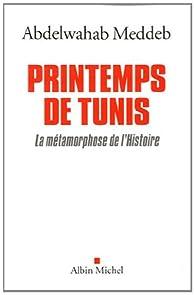 Printemps de Tunis. La métamorphose de l'histoire par Abdelwahab Meddeb