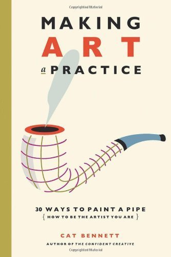 Making Art a Practice: 30 Ways to Paint a Pipe (How to Be the Artist You Are) (Paperback) - Common pdf epub