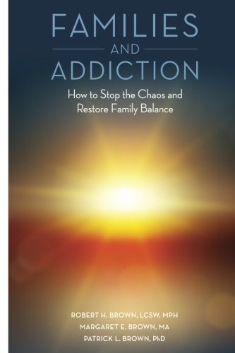 Families and Addiction: How to Stop the Chaos and Restore Family Balance