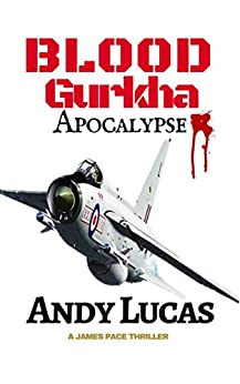 BLOOD GURKHA: Apocalypse (James Pace novels Book 6) by [Lucas, Andy]