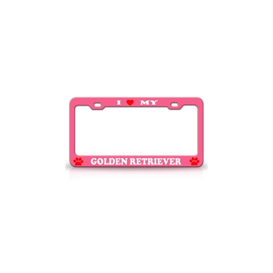 I LOVE MY GOLDEN RETRIEVER Dog Pet Animal High Quality STEEL /METAL Auto License Plate Frame, Pink/White