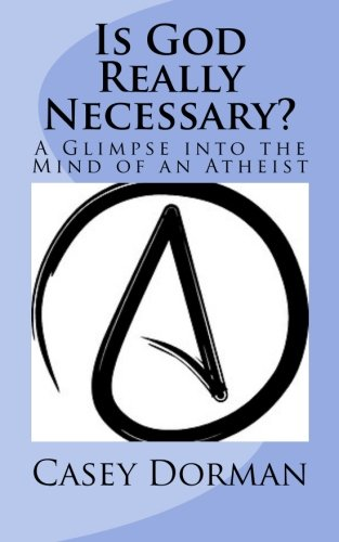 Is God Really Necessary?: A Glimpse into the Mind of an Atheist