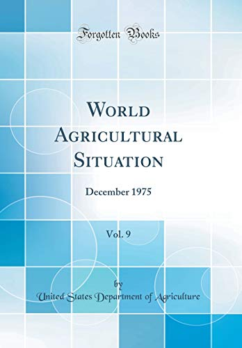 World Agricultural Situation, Vol. 9: December 1975 (Classic Reprint)