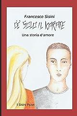 C'è solo il karate: una storia d'amore (Il bene, il male e il karate) (Italian Edition) Paperback