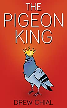 The Pigeon King by [Chial, Drew]