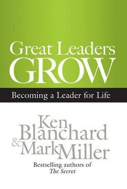 Ken Blanchard: Great Leaders Grow : Becoming a Leader for Life (Hardcover); 2012 Edition