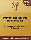 How To Prevent and Reverse Heart Disease: An Interview With Dr. Caldwell B. Esselstyn