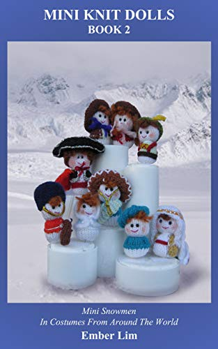 Mini Knit Dolls Book 1: Mini Snowmen In Costumes From Around The World]()