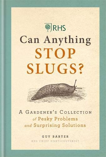 RHS Can Anything Stop Slugs?: A Gardener's Collection of Pesky Problems and Surprising Solutions