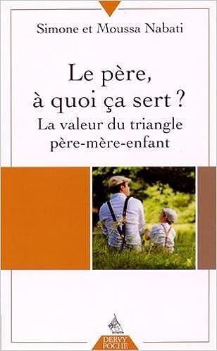 Livres gratuits en ligne Le père, à quoi ça sert ? : la valeur du triangle père-mère-enfant pdf, epub