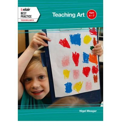 Read Online [(Teaching Art: Ages 4 - 7)] [Author: Nigel Meager] published on (April, 2012) PDF