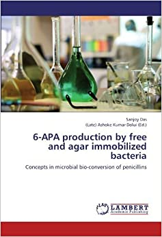 Book 6-APA production by free and agar immobilized bacteria: Concepts in microbial bio-conversion of penicillins by Sanjoy Das (2012-07-31)