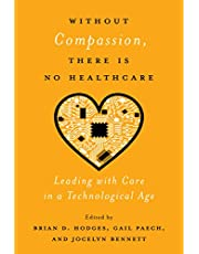 Without Compassion, There Is No Healthcare: Leading with Care in a Technological Age