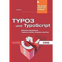TYPO3 und TypoScript: Webseiten programmieren, Templates erstellen, Extensions entwickeln