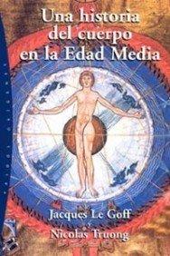 Una historia del cuerpo en la Edad Media (Orígenes) Tapa blanda – 15 may 2005 Jacques Le Goff Nicolas Truong Josep M. Pinto Ediciones Paidós