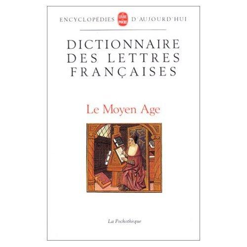 Dictionnaire Des Lettres Francaises Le Moyen Age [Pdf/ePub] eBook