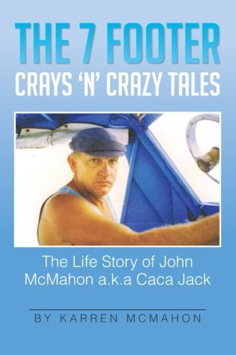 Read Online The 7 Footer Crays 'n' Crazy Tales: The Life Story of John McMahon a.k.a Caca Jack pdf epub